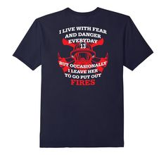 Amazon.com: I Live With Fear and Danger Everyday Firefighter Shirt: Clothing
