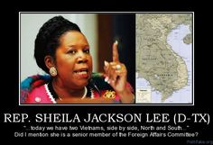 "Sheila Jackson Lee (D)  ""Today, we have two Vietnams; side-by-side, North and South, exchanging and working. We may not agree with all that North Vietnam is doing, but they are living in peace.Because that was a civil war, and because the leadership of this nation did not listen to the mothers and fathers who beared...bore the burden of 58,000 dead and did not declare victory; """