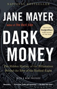 Dark Money: The Hidden History of the Billionaires Behind th