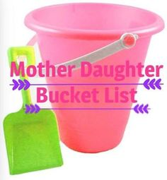 Mother Daughter bucket list. Things to do with your daughter. mommy daughter date.  At Home with Brittanie White.