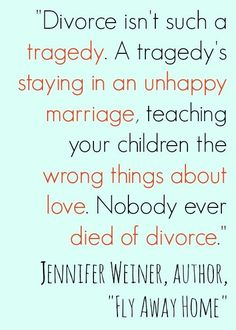 Divorce isn't such a tragedy. A tragedy's staying in an unhappy marriage, teaching your children the wrong things about love. Nobody ever died of Divorce. Now Quotes, Life Quotes Love, Great Quotes, Quotes To Live By, Funny Quotes, Inspirational Quotes, Funny Divorce Quotes, Quotes About Divorce, Divorced Parents Quotes