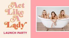 Hello, hello, hello, and welcome to the party of the summer! To celebrate the launch of Act Like a Lady, the new and eagerly anticipated book by the hosts of the award-winning LadyGang podcast, the girls are throwing a lady bash you don't want to miss. Act Like A Lady, Hello Hello, Welcome To The Party, Random House, Launch Party, Authors, Acting, Product Launch, Events