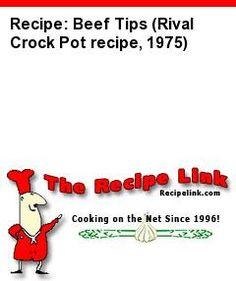 Recipe: Beef Tips (Rival Crock Pot recipe, 1975) - Recipelink.com
