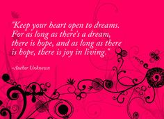 ♥ Keep your heart open to dreams...♥