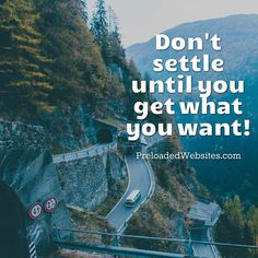 Don't settle until you get what you want!