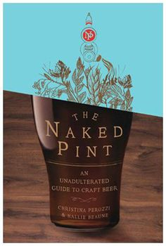 The Naked Pint: An Unadulterated Guide to Craft Beer Christina Perozzi, Hallie Beaune 0399535349 9780399535345 Move over, Merlot. Craft beer has finally found a place at the fine dining table. Best Book Covers, Beautiful Book Covers, Beer Brewing, Home Brewing, Buch Design, Branding, Inspirational Books, Beer Lovers, Book Cover Design