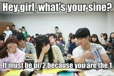Perfect line for math geeks :)