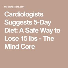 Cardiologists Suggests 5-Day Diet: A Safe Way to Lose 15 lbs - The Mind Core