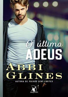 Editora Arqueiro lançará em Julho, O Último Adeus, de Abbi Glines - Cantinho da Leitura