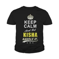 Best KISHA KEEP CALM AND LET HANDLE IT  Shirt #gift #ideas #Popular #Everything #Videos #Shop #Animals #pets #Architecture #Art #Cars #motorcycles #Celebrities #DIY #crafts #Design #Education #Entertainment #Food #drink #Gardening #Geek #Hair #beauty #Health #fitness #History #Holidays #events #Home decor #Humor #Illustrations #posters #Kids #parenting #Men #Outdoors #Photography #Products #Quotes #Science #nature #Sports #Tattoos #Technology #Travel #Weddings #Women