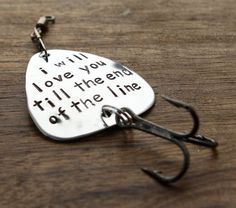 I Will Love You till the End of the Line Fishing Lure valentines day birthday anniversary christmas for him mens husband boyfriend groom finance www.sierrametaldesign.com