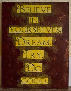 "$22.00 ""Believe in yourselves. Dream. Try. Do good."" quote painting from Boy Meets World available now at Katie For Thought on etsy! Coupons available via FB. Great gift idea"