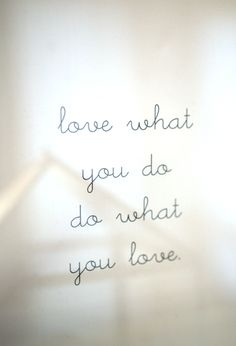 Love what you do - do what you love