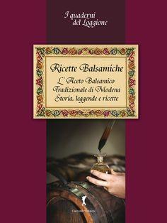 """""""Ricette Balsamiche"""" - L'Aceto Balsamico Tradizionale di Modena - Storie leggende e ricette www.loggione.it"""