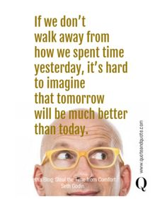 """Quote and Quote on Instagram: """"""""If we don't walk away from how we spent time yesterday, it's hard to imagine that tomorrow will be much better than today"""" by Seth Godin…"""" Startup Quotes, Motivational, Inspirational Quotes, Seth Godin, Sharing Economy, Walking Away, Blog, Instagram, Life Coach Quotes"""
