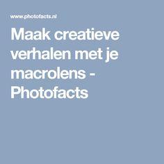 Maak creatieve verhalen met je macrolens - Photofacts