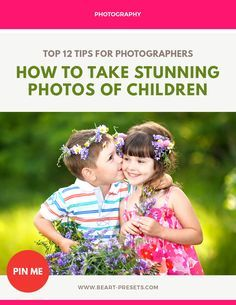 TOP 12 TIPS ON HOW TO TAKE STUNNING PHOTOS OF CHILDREN