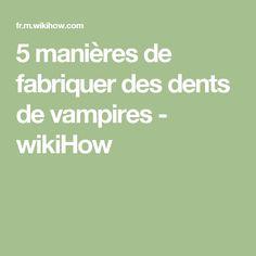 5 manières de fabriquer des dents de vampires - wikiHow
