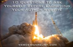 WebDesignRelief.com/***ARTICLE--10 Questions To Ask Yourself Before Launching Your Author Website