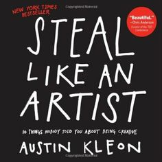 Amazon.it: Steal Like an Artist: 10 Things Nobody Told You About Being Creative: 10 Things Nobody Told Me About the Creative Life - Austin K...