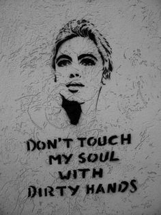 """""""DON'T TOUCH MY SOUL WITH DIRTY HANDS."""" 
