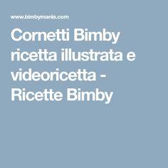 Cornetti Bimby ricetta illustrata e videoricetta - Ricette Bimby