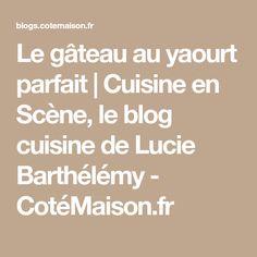 Le gâteau au yaourt parfait | Cuisine en Scène, le blog cuisine de Lucie Barthélémy - CotéMaison.fr