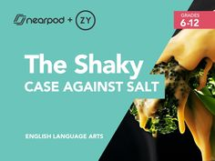Check out this amazing English Language Arts presentation on The Shaky Case Against Salt for 12th!