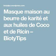 Masque maison au beurre de karité et aux huiles de Coco et de Ricin – BiotyTips