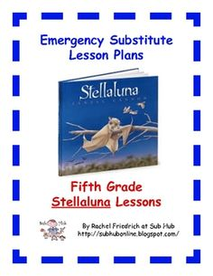 From Sub Hub: 1-day set of emergency sub plans-5th grade. Using Stellaluna--Includes warm-up, reading lesson, language arts lesson, scie...