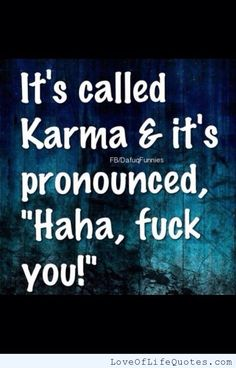 Its called Karma - Love of Life Quotes Karma Quotes, Sarcastic Quotes, Me Quotes, Funny Quotes, Blessed Quotes, Sassy Quotes, Great Quotes, Quotes To Live By, Inspirational Quotes