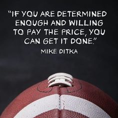 Mike Ditka--my favorite NFL Coach of all time. Great words from a great man. Football Motivation, Football Quotes, Basketball Quotes, Football Slogans, Football Spirit, Football Images, Football Football, Workout Motivation, Baseball