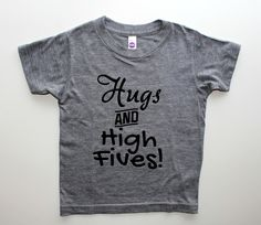 """""""Hugs and High Fives"""" T-shirt. Hand screen printed in Black on American Apparel White or Tri Blend Heather Grey T-shirt. This super soft unisex tee. High Five, Hugs, American Apparel, Graphic Tees, King, Unisex, T Shirts For Women, Baby, Clothes"""