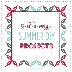 55+ Fabulous Summer DIY projects to try yourself... have fun!