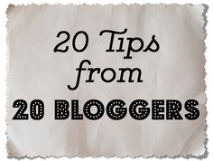 20 Tips from 20 Bloggers! - Blogger's Lounge