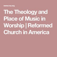The Theology and Place of Music in Worship | Reformed Church in America