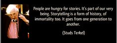 """""""People are hungry for stories. It's part of our very being. Storytelling is a form of history, of immortality too. It goes from one generation to another."""" -Studs Terkel #writing #screenwriting #inspiraton"""
