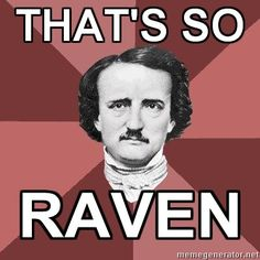 Edgar Allen Poe… why did this make me laugh so much?… Oh, that's right. I'm a nerd.