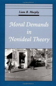 Moral demands in nonideal theory / Liam B. Murphy