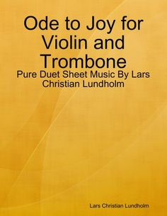 Buy Ode to Joy for Violin and Trombone - Pure Duet Sheet Music By Lars Christian Lundholm by  Lars Christian Lundholm and Read this Book on Kobo's Free Apps. Discover Kobo's Vast Collection of Ebooks and Audiobooks Today - Over 4 Million Titles!