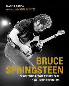 Bruce Springsteen (Magela Ronda)  Un recorrido detallado, de la mano de los mejores guías, por la música y la vida de Bruce Springsteen.