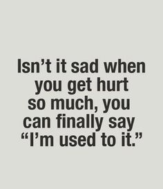 Not sad at all! I've gotten so used to it, I don't care anymore.