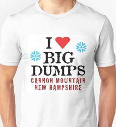 d70f790fc7d11 Cannon Mountain Ski Resort New Hampshire Ski Snowboard I Love Big Dumps T- Shirt Winter
