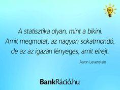 A statisztika olyan, mint a bikini. Amit megmutat, az nagyon sokatmondó, de az az igazán lényeges, amit elrejt. - Aaron Levenstein, www.bankracio.hu idézet