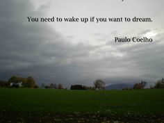 You need to wake up if you want to dream. - Paulo Coelho…