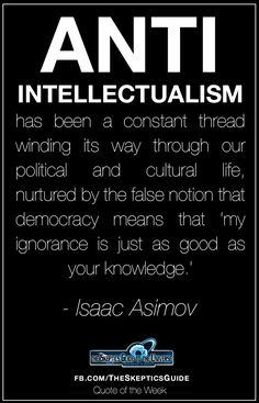 Isaac Asimov on anti-intellectuals. Quotable Quotes, Wisdom Quotes, Me Quotes, Famous Quotes, Anti Intellectualism, Great Quotes, Inspirational Quotes, Political Quotes, Quote Of The Week