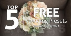 Top 5 Wedding Presets you can't do without - The Best FREE Adobe Lightroom Presets and Tutorials