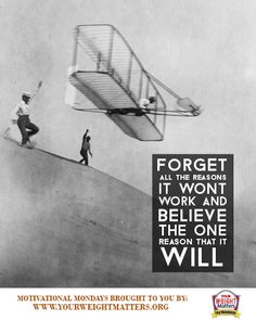 Believe it will work--just like the Wright brothers did when they got an airplane in the air for the first time! #motivationalmondays #motivation #quotes