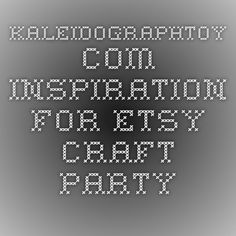 kaleidographtoy.com inspiration for Etsy Craft Party