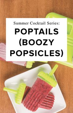 """Learn to make these cool, sweet, and downright delicious: boozy popsicles, or """"poptails"""". These are super easy to make and they are bound to be a hit at any warm summer event."""